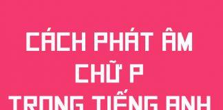 Cách phát âm chữ P trong tiếng Anh