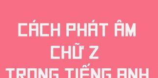 Cách phát âm chữ Z trong tiếng Anh