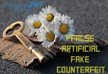 Phân biệt cách sử dụng false, artificial, fake và counterfeit