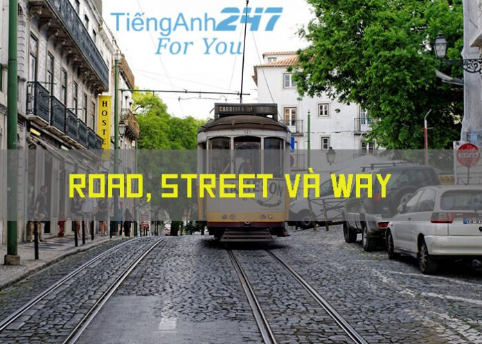 Phân biệt cách sử dụng road, street và way