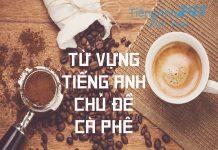 từ vựng tiếng Anh liên quan đến sản xuất cà phê